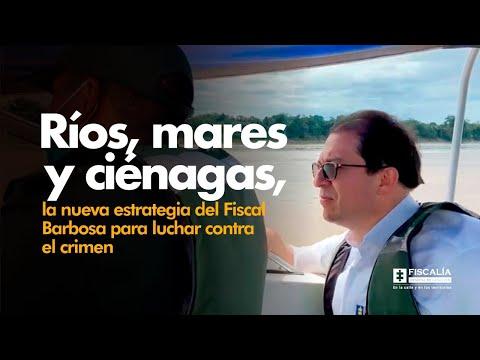 Fiscal Francisco Barbosa lanza estrategia fluvial para luchar contra el crimen