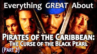 Everything GREAT About Pirates of the Caribbean: The Curse of the Black Pearl! (Part 2)