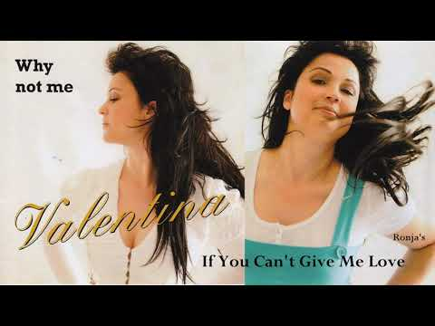 "Valentina ~  ""If You Can't Give Me Love"""