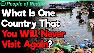 What Is One Country That You Will Never Visit Again? | People Stories #682