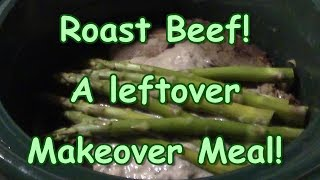 A Roast Beef Leftover Makeover Meal!