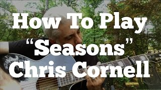 """How To Play the Guitar Part of """"Seasons"""" by Chris Cornell"""