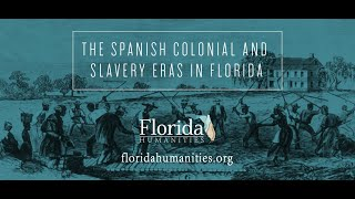 The Spanish Colonial and Slavery Eras in Florida