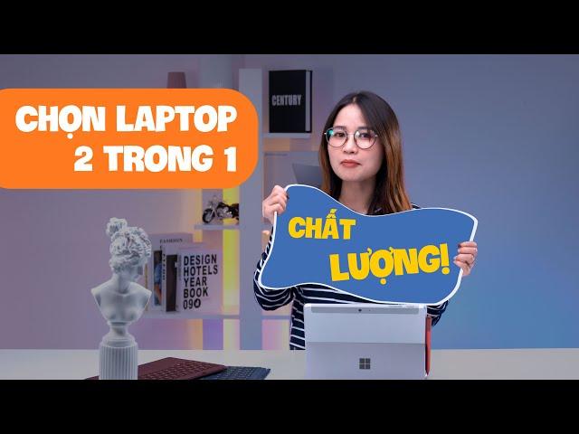 Chọn Laptop 2 trong 1 như thế nào mới chuẩn?