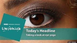Taking a look at eye yoga: Lingohack