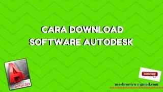 Tutorial AutoCAD # CARA DOWNLOAD SOFTWARE AUTODESK