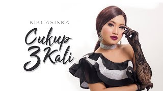 Kiki Asiska - Cukup 3 Kali (Official Music Video)