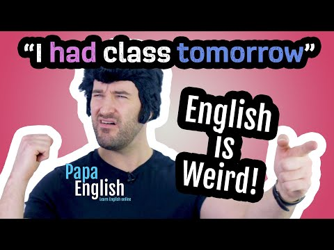"""I HAD class TOMORROW"" - English is Weird!"