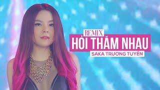 Saka Trương Tuyền - Hỏi Thăm Nhau (Remix)