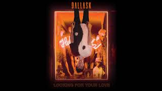 DallasK   Looking For Your Love [Official Audio]