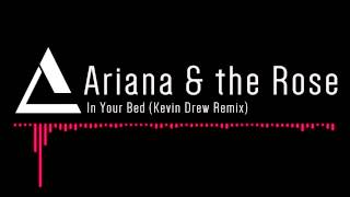 Ariana & the Rose - In Your Bed (Kevin Drew Remix) [FREE]