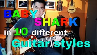 Baby Shark in 10 different Guitar styles