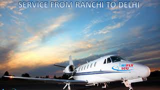 Book Affordable Air Ambulance Service from Ranchi to Delhi