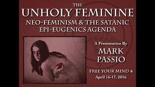 Mark Passio - The Unholy Feminine - Neo-Feminism & The Satanic Epi-Eugenics Agenda - Part 1 of 2