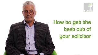 How to get the best out of your solicitor - In a nutshell