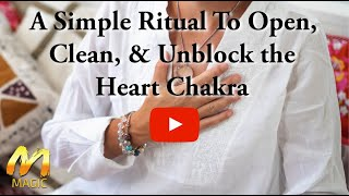 A Simple Ritual To Open, Clean, & Unblock the Heart Chakra ❤️