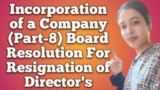 Incorporation of a Company (Part-8) Board Resolution for resignation of Directors