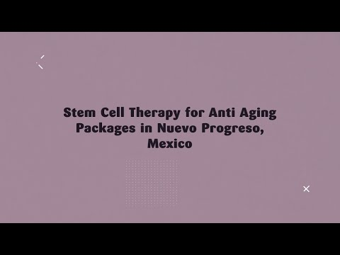Highly-Affordable-Stem-Cell-Therapy-for-Anti-Aging-Packages-in-Nuevo-Progreso-Mexico