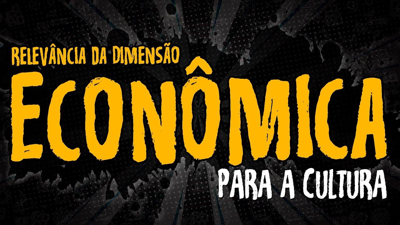 Relevância da Dimensão Econômica para a Cultura