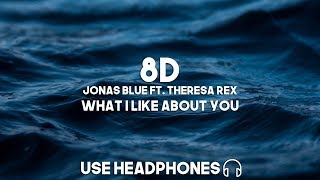 Jonas Blue ft. Theresa Rex - What I Like About You (8D Audio)