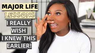 MAJOR LIFE LESSONS I WISH I KNEW EARLIER, BUT SO GLAD I KNOW NOW!!
