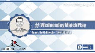 #WednesdayMatchPlay with Keith Rhebb from Rhebb Golf Design