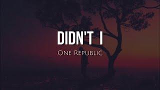Didn't I (lyrics) - One Republic