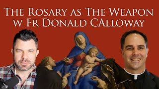 The Rosary as the Weapon! with Fr Donald Calloway