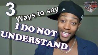 """Учим Английский, Ways to say """"I do not understand!"""""""