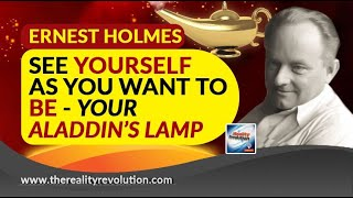 Ernest Holmes See Yourself As You Want To Be  Your Aladdin's Lamp