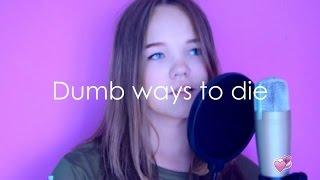 Dumb ways to die (Tangerine Kitty cover)