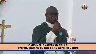 CARDINAL ONAIYEKAN CALL ON POLITICIANS TO OBEY THE CONSTITUTION - CTV Nigeria