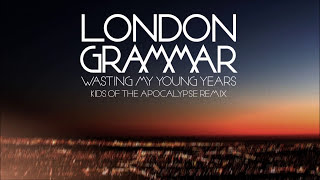 London Grammar - Wasting My Young Years [Kids Of The Apocalypse Remix]