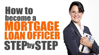 How to become a mortgage loan officer step by step - 2020 Edition