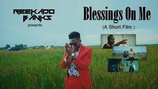 Reekado Banks Presents: Blessings On Me ( A Short Film )