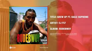CJ Fly - Grew Up ft. Haile Supreme (Official Audio)