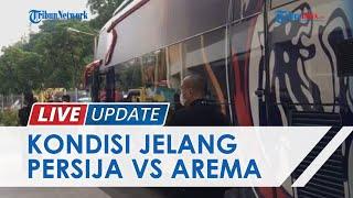 TRIBUNNEWS LIVE UPDATE : Kondisi Jelang Laga Persija vs Arema FC di Stadion Manahan