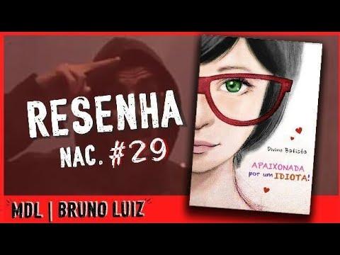 Resenha Nac. #29 - Apaixonada por um Idiota do Divino B'atista - MDL