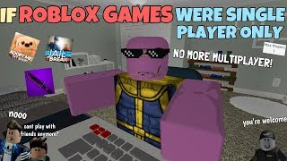 If ROBLOX Games Were Single Player Only