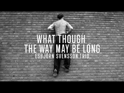 Esbjörn Svensson Trio - What Though The Way May Be Long online metal music video by ESBJÖRN SVENSSON TRIO (E.S.T.)