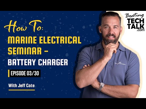 How To: Marine Electrical Seminar – Battery Charger - Episode 3