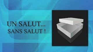UN SALUT... SANS SALUT !