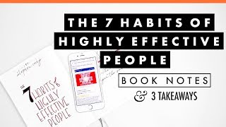 The 7 Habits of Highly Effective People by Stephen Covey | Book Notes | 3 Takeaways