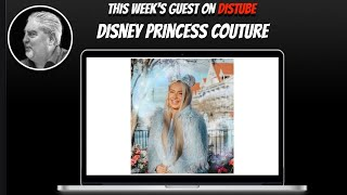 DisTube With Special Guest Rachel Who Is Disney Princess Couture On Instagram!