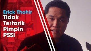 Erick Thohir Tidak Tertarik Pimpin PSSI