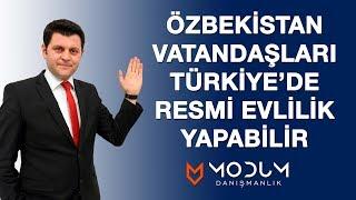 Özbekistan vatandaşlarının Türkiye'de resmi evlilik işlemleri
