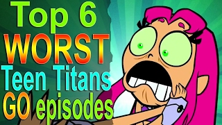 Top 6 Worst Teen Titans Go Episodes