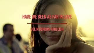 'Have We Been As Far In Love' – Colin Gordon – Farleigh