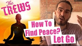 How To Find Peace? Let Go - Russell Brand The Trews (E359)
