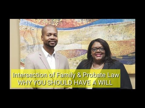 WHY YOU SHOULD HAVE A WILL Intersection of Family & Probate Law